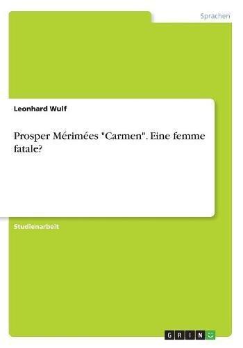 Prosper Mérimées Carmen. Eine femme fatale? (German Edition)