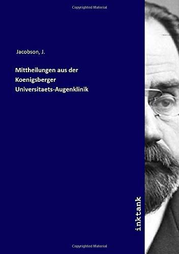 Mittheilungen aus der Koenigsberger Universitaets-Augenklinik
