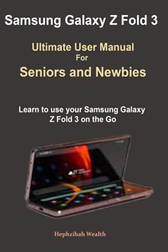 Samsung Galaxy Z Fold 3 Ultimate User Manual For Seniors and Newbies: Learn to use your Samsung Galaxy Z Fold 3 on the Go