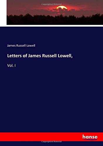 Letters of James Russell Lowell,: Vol. I
