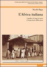 L'Africa italiana. I giudici, le leggi, le pene e la questione della razza