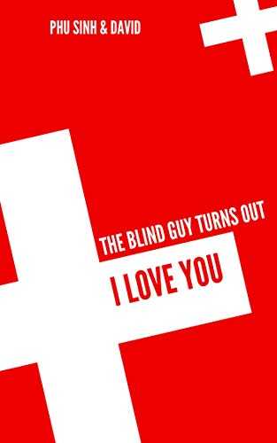 THE BLIND GUY TURNS OUT I LOVE YOU (English Edition)