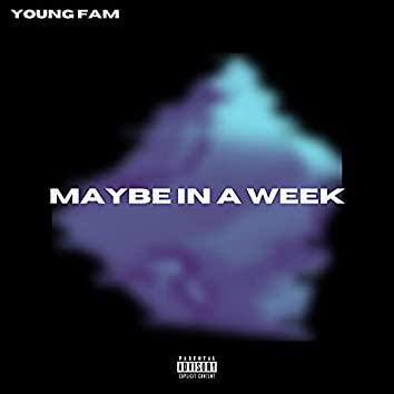 Maybe in a Week
