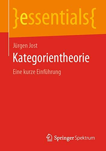 Kategorientheorie: Eine kurze Einführung (essentials)