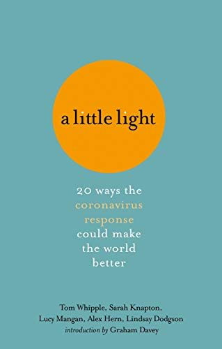 A Little Light: 20 ways the coronavirus response could make the world better