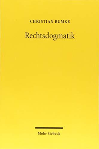 Rechtsdogmatik: Eine Disziplin Und Ihre Arbeitsweise, Einschliesslich Einer Studie Uber Das Rechtsdogmatische Arbeiten Friedrich Carl Von Savignys