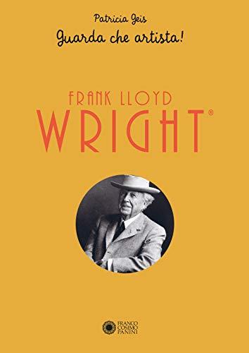 Frank Lloyd Wright. Guarda che artista! Libro pop-up