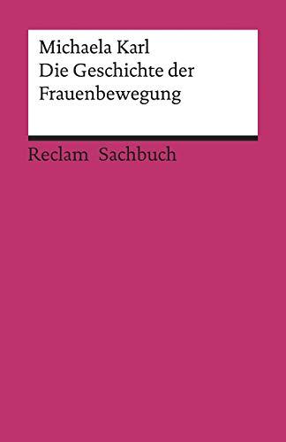 Die Geschichte der Frauenbewegung (Reclams Universal-Bibliothek)