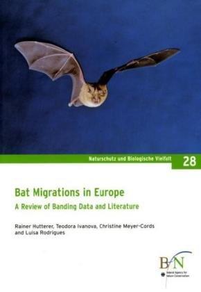 Bat Migrations in Europe: A Review of Banding Data and Literature (Naturschutz und Biologische Vielfalt)