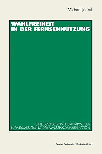 Wahlfreiheit in der Fernsehnutzung: Eine Soziologische Analyse Zur Individualisierung Der Massenkommunikation (German Edition)