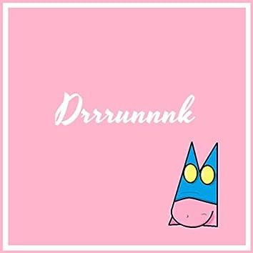 Drrrunnnk