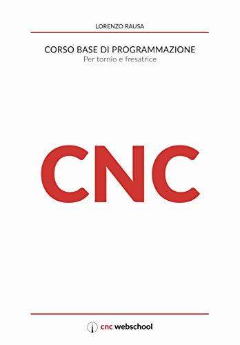CNC Corso base di programmazione: Per tornio e fresatrice
