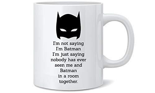 I'm Not Saying I'm Batman But... - Funny Novelty Superhero Coffee Mug / Cup. by Serenity93