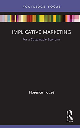 Implicative Marketing: For a Sustainable Economy (Routledge Focus on Business and Management) (English Edition)