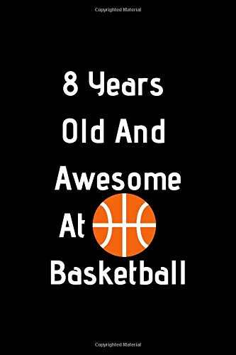 8 Years Old And Awesome At Basketball: Funny Basketball Gifts For Girls Boys Basketball Coaching Birthday Gifts Lined Notebook/Journal Gift, 100 Pages, 6 x 9, Soft Cover, Matt Finish