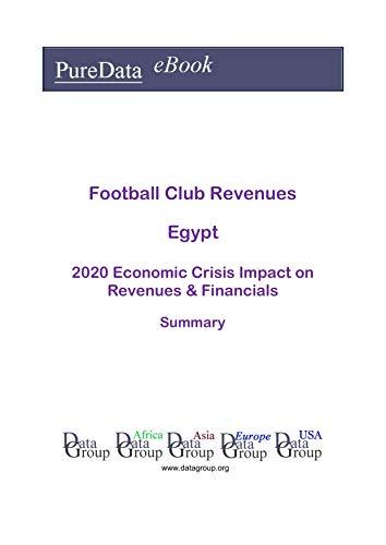 Football Club Revenues Egypt Summary: 2020 Economic Crisis Impact on Revenues & Financials (English Edition)