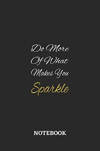 Do More Of What Makes You Sparkle: 6x9 inches - 110 ruled, lined pages • Greatest life motivational Journal • Gift, Present Idea