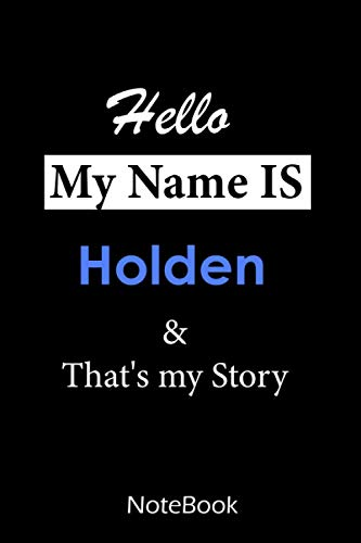 Holden : My name is Holden : This NoteBook is For Holden: lined paper notebook 6*9, 110 pages