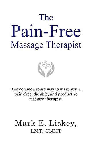 Compare Textbook Prices for The Pain-Free Massage Therapist: The common sense way to make you a pain-free, durable, and productive massage therapist  ISBN 9781737526506 by Liskey, Mark E.
