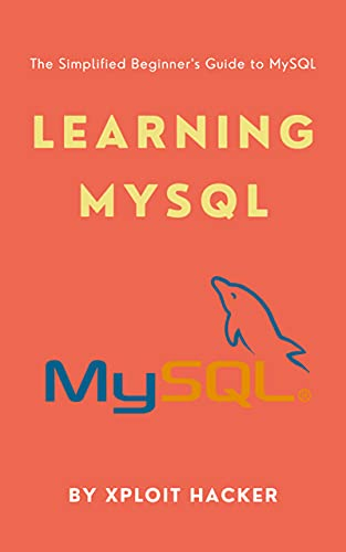 Learning MySQL: The Simplified Beginner's Guide to MySQL (English Edition)