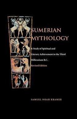 Samuel Noah Kramer: Sumerian Mythology (Paperback - Revised Ed.); 1998 Edition