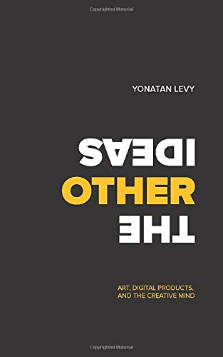 The Other Ideas: Art, Digital Products, and the Creative Mind