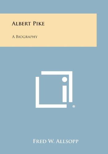 Albert Pike: A Biography
