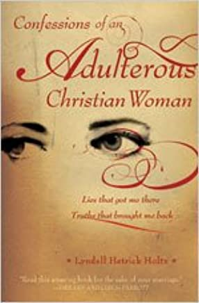 Confessions of an Adulterous Christian Woman: Lies That Got
