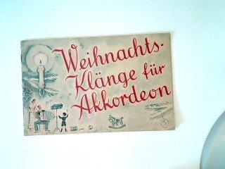 Weihnachtsklänge für Akkordeon: Für kleine Akkordeons von 12 Bässen aufwärts spielbar die mit versehenen Stücke sind schon auf 8 Bässen spielbar Neu bearb. v. Walter Oehme