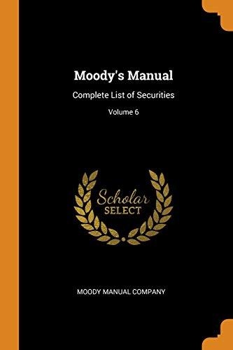 Moody's Manual: Complete List of Securities; Volume 6