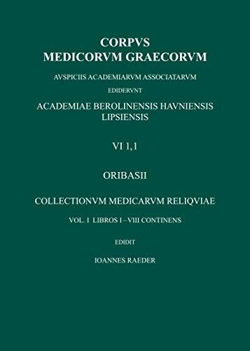 Collectionum Medicarum Reliquae, vol. I libros I-VIII continens (Corpus Medicorum Graecorum [CMG] VI 1,1) (German Edition)