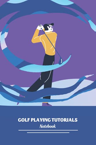 Golf Playing Tutorials Notebook: Notebook|Journal| Diary/ Lined - Size 6x9 Inches 100 Pages