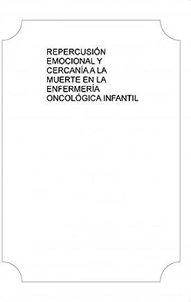 REPERCUSIÓN EMOCIONAL Y CERCANÍA A LA MUERTE EN LA ENFERMERÍA ONCOLÓGICA INFANTIL