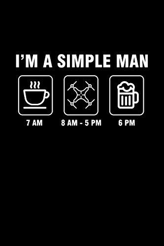 I'm A Simple Man: Dotted Notizbuch mit Punkteraster A5-Drohne Kaffee Bier Pilot Notizheft I Drone Racing Spielzeug Geschenk
