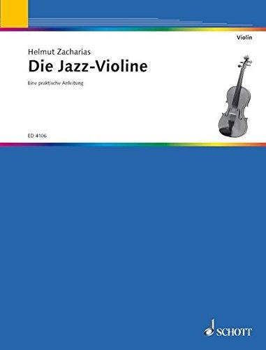 Die Jazz-Violine: Eine praktische Anleitung für das Jazzspiel auf der Violine. Violine.