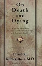On Death And Dying - What The Dying Have To Teach Doctors, Nursess, Clergy And Their Own Families