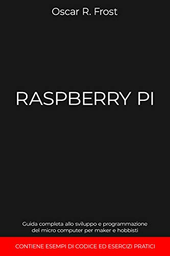 RASPBERRY PI: Guida completa allo sviluppo e programmazione del micro computer per maker e hobbisti