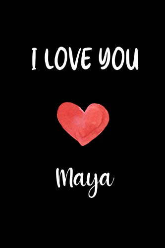 I love you Maya: valentine gift for Maya .Personalized Notebook for Maya . Valentine's Day Romantic Book - 6 x 9 in 132 Pages lined notebook (Custom Valentines Journal)