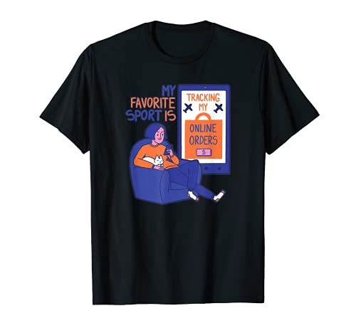 My Favorite Sport Is Tracking My Online Orders - Funny T-Shirt