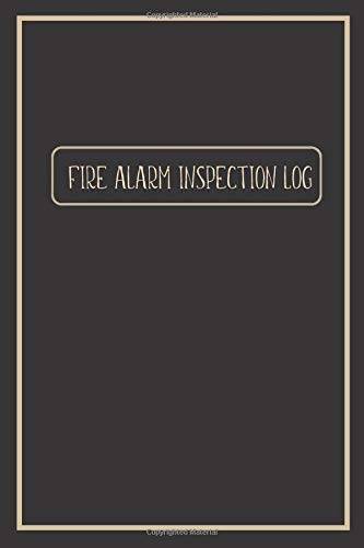 FIRE ALARM INSPECTION LOG: Simple Elegant Black Cover- Logbook Journal for Fire Safety Register, Project Quality and Maintenance Inspection - Perfect ... for Engineers, Inspectors and Smart Employees