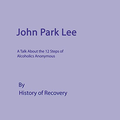 John Park Lee: A Talk About the 12 Steps of Alcoholics Anonymous  By  cover art