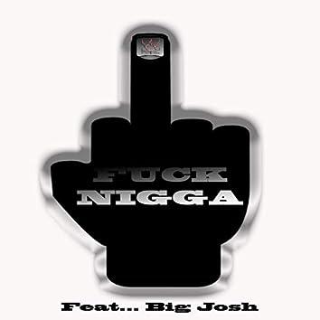 Fuck nigga (feat. Big Josh)