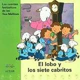 El lobo y los siete cabritos/ The wolf and the seven kids (Los Cuentos Fantasticos De Las Tres Mellizas, 2) (Spanish Edition)