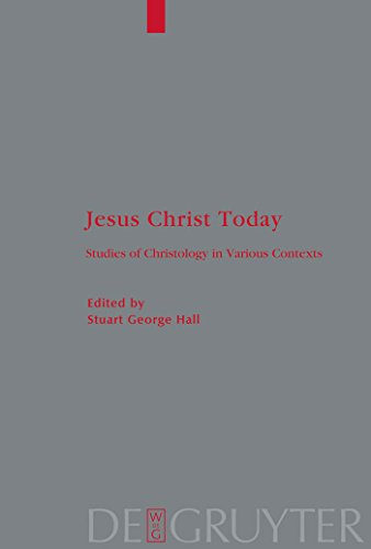 Jesus Christ Today: Studies of Christology in Various Contexts. Proceedings of the Académie Internationale des Sciences Religieuses, Oxford 25–29 August ... Töpelmann Book 146) (English Edition)