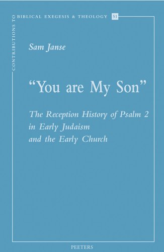 YOU ARE MY SON: The Reception History of Psalm 2 in Early Judaism and the Early Church (Contributions to Biblical Exegesis and Theology, Band 51)