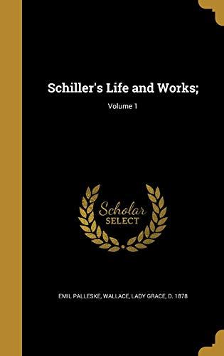 SCHILLERS LIFE & WORKS V01