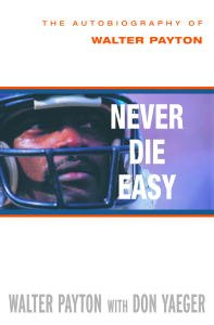 Never Die Easy: The Autobiography of Walter Payton by [Walter Payton, Don Yaeger]
