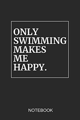 Only Swimming Makes Me Happy Notebook: A5 (6x9 in) Notizbuch I 110 Seiten I Punktraster I Schwimmer Journal für Schwimmathleten