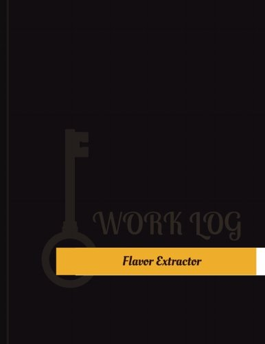 Flavor Extractor Work Log: Work Journal, Work Diary, Log - 131 pages, 8.5 x 11 inches (Key Work Logs/Work Log)