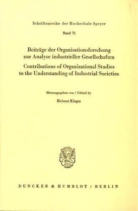 Beiträge der Organisationsforschung zur Analyse industrieller Gesellschaften / Contributions of Organizational Studies to the Understanding of ... (Schriftenreihe der Hochschule Speyer; HS 76)